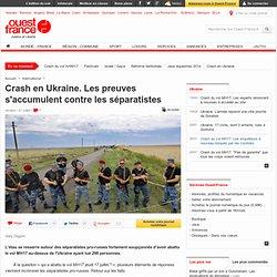 Crash en Ukraine. Les preuves s'accumulent contre les séparatistes