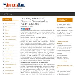Accuracy and Proper Diagnosis Guaranteed by Noida Path Labs – The Articles Base