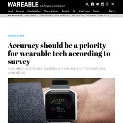 Accuracy should be a priority for wearable tech according to survey