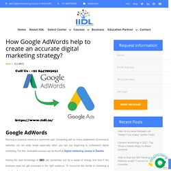 How Google AdWords help to create an accurate digital marketing strategy? - Digital Marketing Course in Dwarka