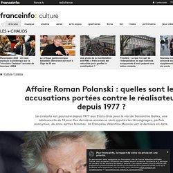 Affaire Roman Polanski : quelles sont les accusations portées contre le réalisateur depuis 1977 ?