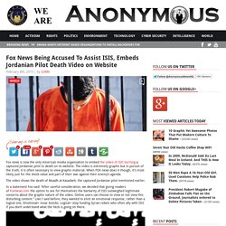 Fox News Being Accused To Assist ISIS, Embeds Jordanian Pilot Death Video on Website AnonHQ