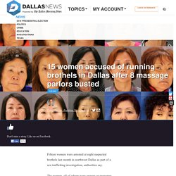 15 women accused of running brothels in Dallas after 8 massage parlors busted