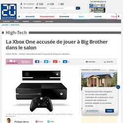 La Xbox One accusée de jouer à Big Brother dans le salon