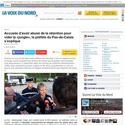 Accusée d'avoir abusé de la rétention pour vider la «jungle», la préfète du Pas-de-Calais s'explique