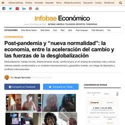 """Post-pandemia y """"nueva normalidad"""": la economía, entre la aceleración del cambio y las fuerzas de la desglobalización"""
