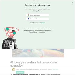 03 ideas para acelerar la innovación en educación – Daniel Head