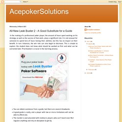 AcepokerSolutions: All-New Leak Buster 2 - A Good Substitute for a Guide