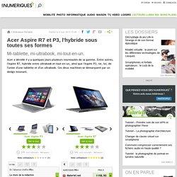 Acer Aspire R7 et P3, l'hybride sous toutes ses formes