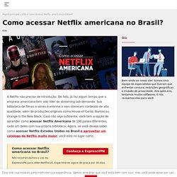 Como acessar Netflix americana no Brasil?