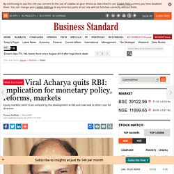 Viral Acharya quits RBI: Implication for monetary policy, reforms, markets