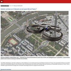 Acheter un drone va-t-il devenir un vrai casse-tête en France ?- m.01net.com