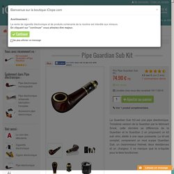 Acheter kit complet pipe électronique Guardian Sub kit.