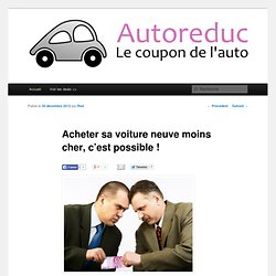 Acheter sa voiture neuve moins cher, c'est possible !