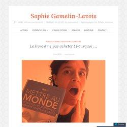 Le livre à ne pas acheter ! Pourquoi … – Sophie Gamelin-Lavois