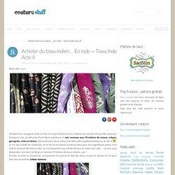 Acheter du tissu indien… En inde – Tissu Inde Acte II - Couture Stuff
