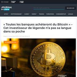« Toutes les banques achèteront du Bitcoin » - Cet investisseur de légende n'a pas sa langue dans sa poche - Journal du Coin