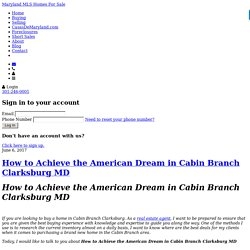 How to Achieve the American Dream in Cabin Branch Clarksburg MD