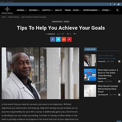 Tips To Help You Achieve Your Goals - Content Planets -Be a Best Blogger