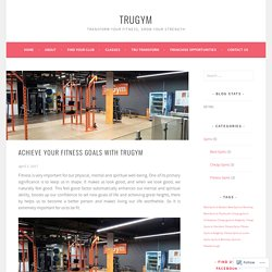 Achieve Your Fitness Goals with truGym – truGym