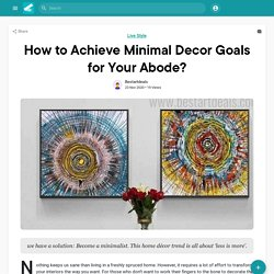 How to Achieve Minimal Decor Goals for Your Abode?