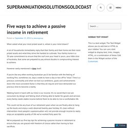Five ways to achieve a passive income in retirement