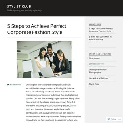 5 Steps to Achieve Perfect Corporate Fashion Style – Stylist Club