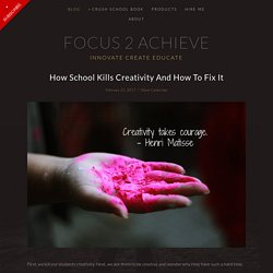 Focus 2 Achieve - How School Kills Creativity And How To Fix It