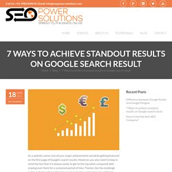 7 Ways to achieve standout results on Google search result