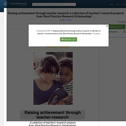 Raising achievement through teacher research: a collection of teachers' research projects from 'Best Practice Research Scholarships'
