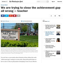 Teacher: We are trying to close the achievement gap all wrong