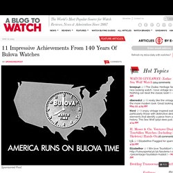 11 Impressive Achievements From 140 Years Of Bulova Watches