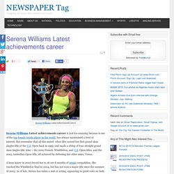 Serena Williams Latest achievements career - NEWSPAPER Tag