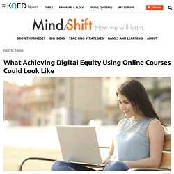 What Achieving Digital Equity Using Online Courses Could Look Like