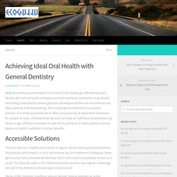 Achieving Ideal Oral Health with General Dentistry