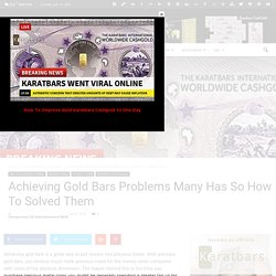 Achieving Gold Bars Problems Many Has So How To Solved Them