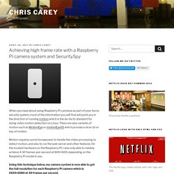 Achieving high frame rate with a Raspberry Pi camera system and SecuritySpy – Chris Carey