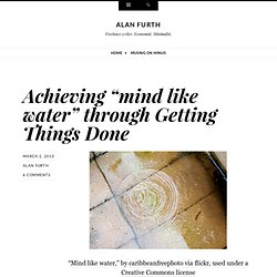 """Achieving """"mind like water"""" through Getting Things Done"""
