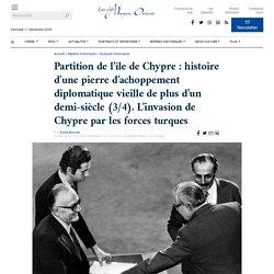 Partition de l'île de Chypre: histoire d'une pierre d'achoppement diplomatique vieille de plus d'un demi-siècle (3/4). L'invasion de Chypre par les forces turques