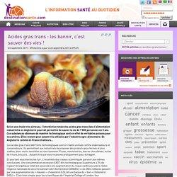» Acides gras trans : les bannir, c'est sauver des vies !