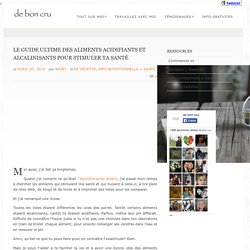 LE GUIDE ULTIME DES ALIMENTS ACIDIFIANTS ET ALCALINISANTS POUR STIMULER TA SANTÉ @ de bon cru