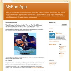 MyFan App: Want People to Acknowledge You as The Best Classic Rock Guitarist? Here' How You Can Achieve This