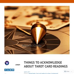 THINGS TO ACKNOWLEDGE ABOUT TAROT CARD READINGS – Psychic Cindy