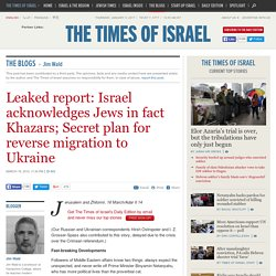 Leaked report: Israel acknowledges Jews in fact Khazars; Secret plan for reverse migration to Ukraine