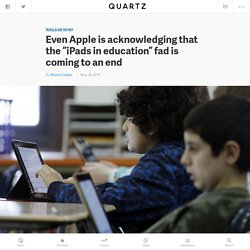 "Even Apple (AAPL) is acknowledging that the ""iPads in education"" fad is coming to an end — Quartz"