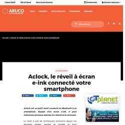 Aclock, le réveil à écran e-ink connecté votre smartphone