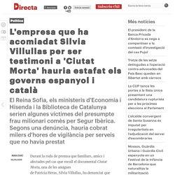 L'empresa que ha acomiadat Silvia Villullas per ser testimoni a 'Ciutat Morta' hauria estafat els governs espanyol i català