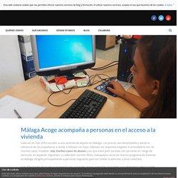 Málaga Acoge acompaña a personas en el acceso a la vivienda - Málaga Acoge