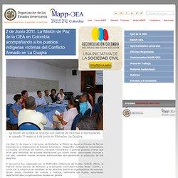 2 de Junio 2011. La Misión de Paz de la OEA en Colombia acompañando a los pueblos indígenas víctimas del Conflicto Armado en La Guajira