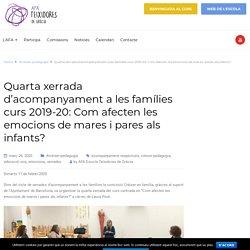 Quarta xerrada d'acompanyament a les famílies curs 2019-20: Com afecten les emocions de mares i pares als infants? – AFA Escola Teixidores de Gràcia